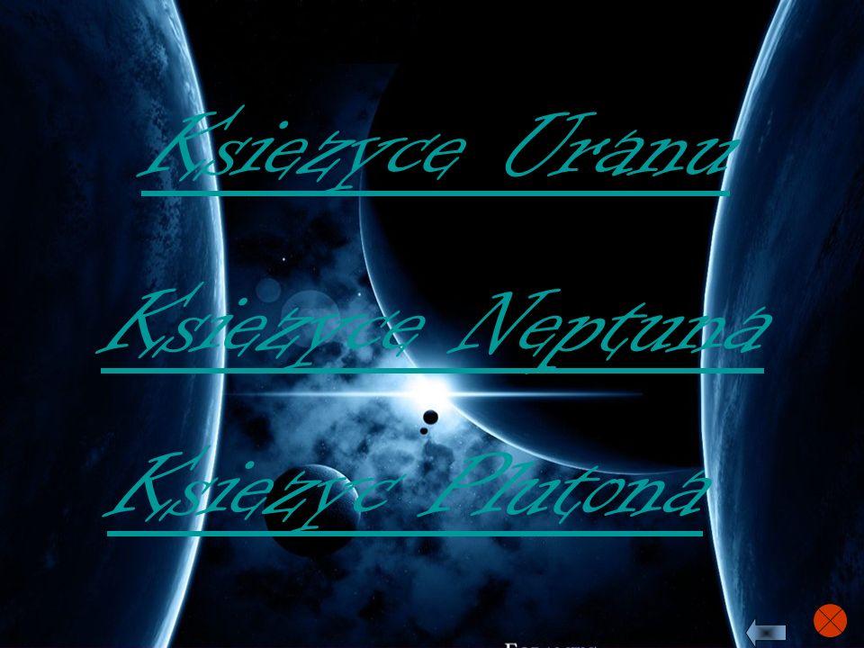 Ksiezyce Neptuna Ksiezyce Uranu Ksiezyc Plutona