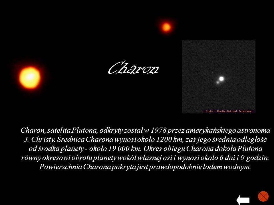 Charon Charon, satelita Plutona, odkryty został w 1978 przez amerykańskiego astronoma J. Christy. Średnica Charona wynosi około 1200 km, zaś jego śred