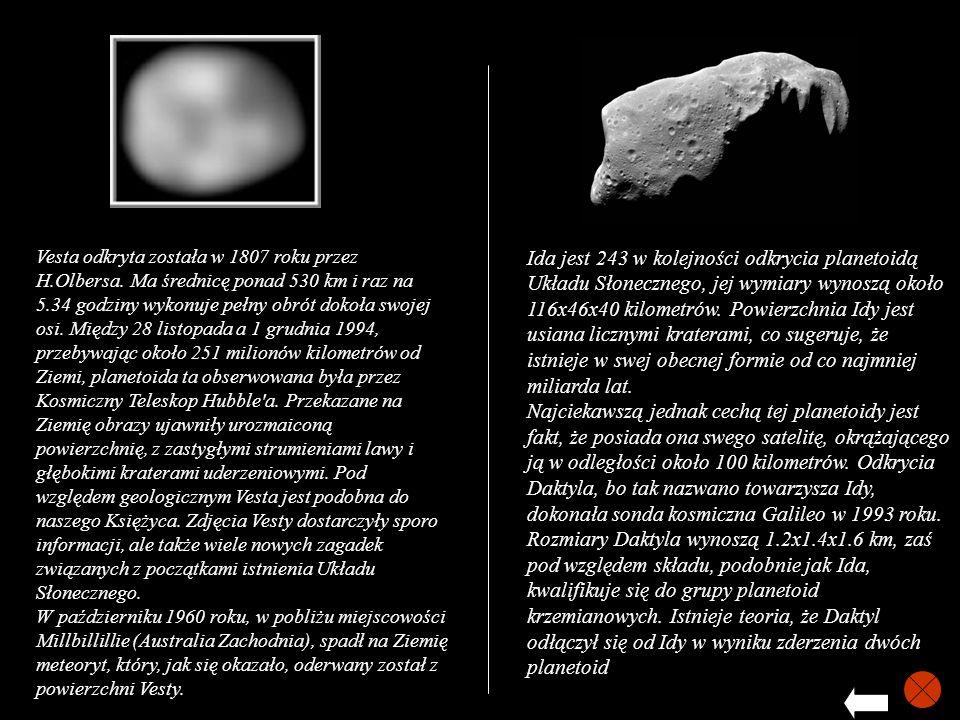 Vesta odkryta została w 1807 roku przez H.Olbersa. Ma średnicę ponad 530 km i raz na 5.34 godziny wykonuje pełny obrót dokoła swojej osi. Między 28 li