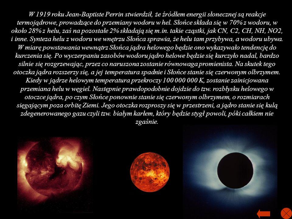 W 1919 roku Jean-Baptiste Perrin stwierdził, że źródłem energii słonecznej są reakcje termojądrowe, prowadzące do przemiany wodoru w hel. Słońce skład