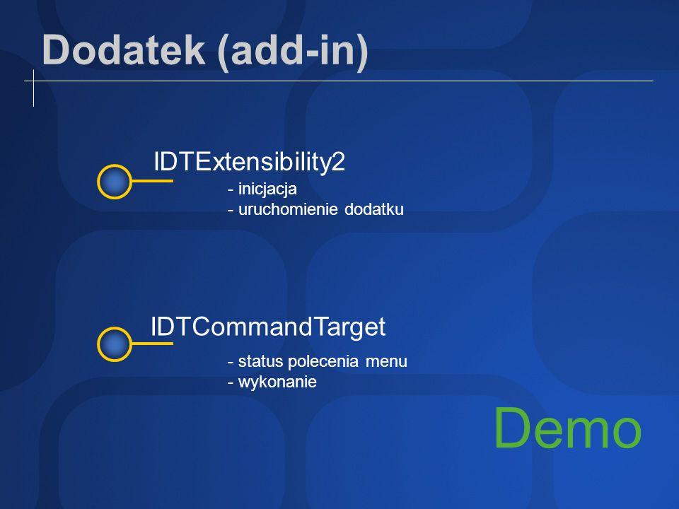 Dodatek (add-in) Demo IDTExtensibility2 IDTCommandTarget - inicjacja - uruchomienie dodatku - status polecenia menu - wykonanie