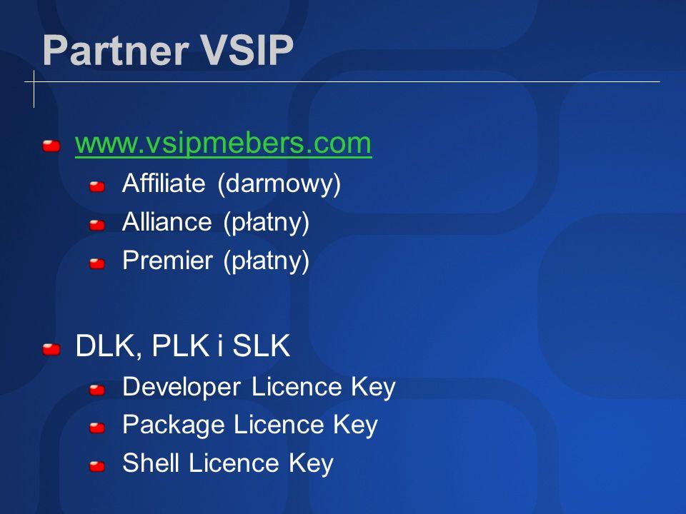 Partner VSIP www.vsipmebers.com Affiliate (darmowy) Alliance (płatny) Premier (płatny) DLK, PLK i SLK Developer Licence Key Package Licence Key Shell