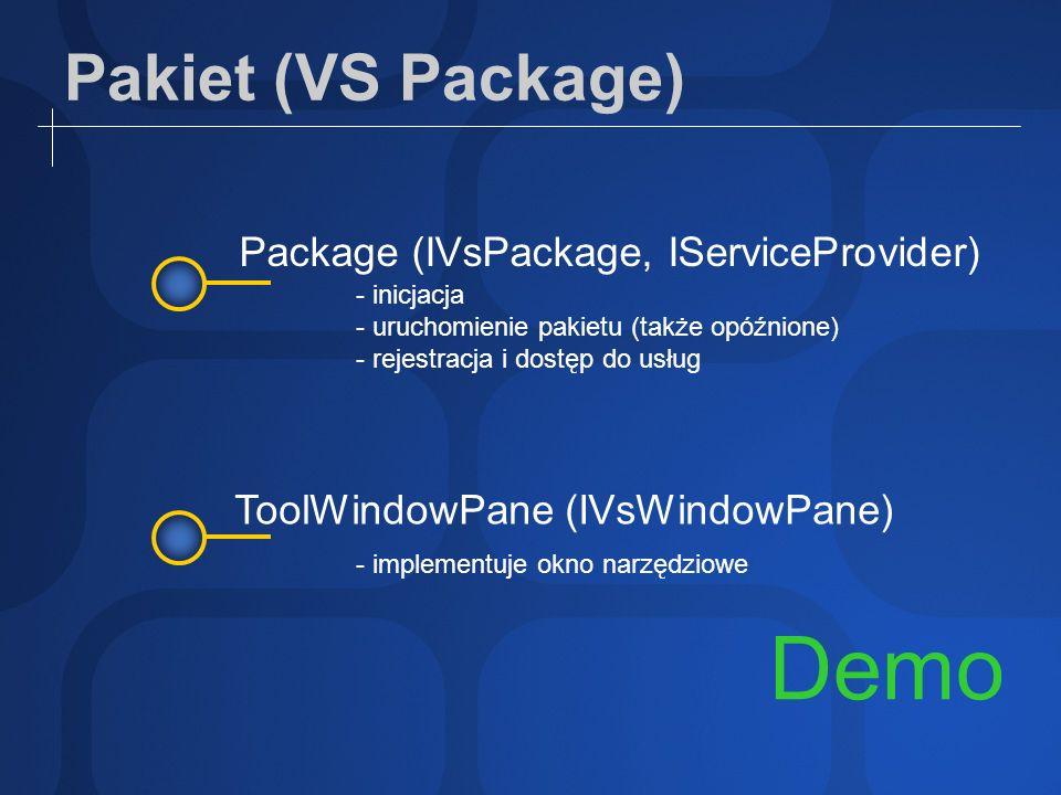 Pakiet (VS Package) Demo Package (IVsPackage, IServiceProvider) ToolWindowPane (IVsWindowPane) - inicjacja - uruchomienie pakietu (także opóźnione) -