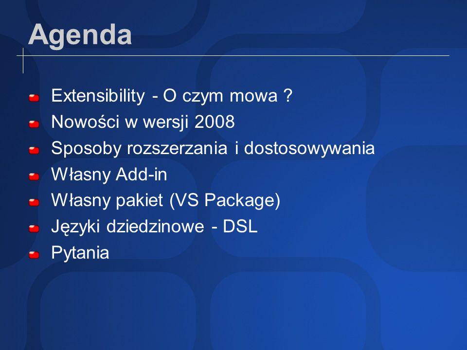 Agenda Extensibility - O czym mowa ? Nowości w wersji 2008 Sposoby rozszerzania i dostosowywania Własny Add-in Własny pakiet (VS Package) Języki dzied