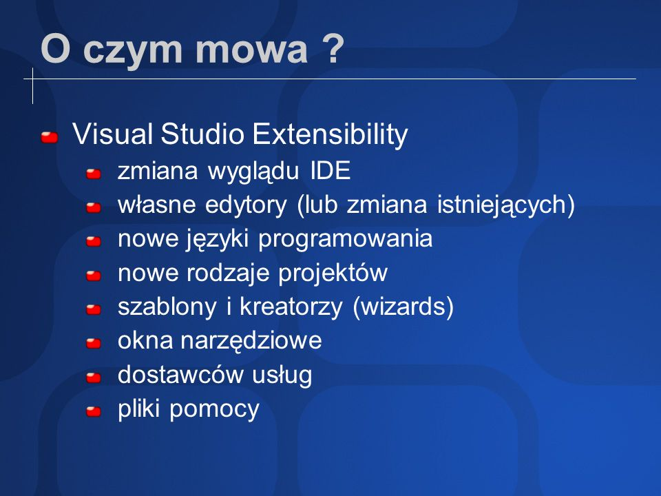 Źródła Filmy instruktarzowe: google + visual studio videos 2008 extensibility Kody źródłowe: www.codeplex.com www.codeproject.com Strona domowa: msdn.microsoft.com/vsx msdn.microsoft.com/vstudio/dsltools blogs.msdn.com/vsxteam/