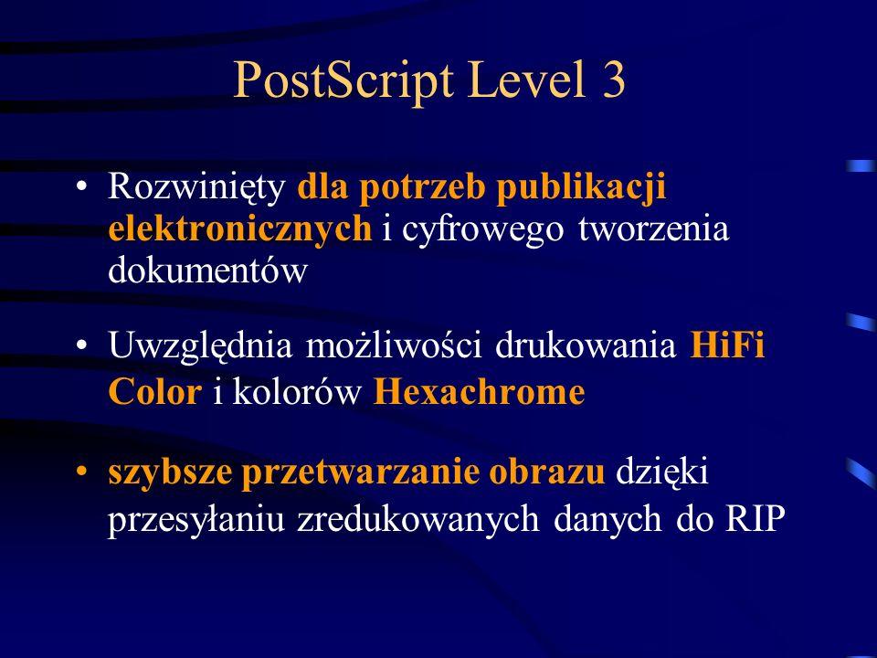 PostScript Level 3 Rozwinięty dla potrzeb publikacji elektronicznych i cyfrowego tworzenia dokumentów Uwzględnia możliwości drukowania HiFi Color i ko