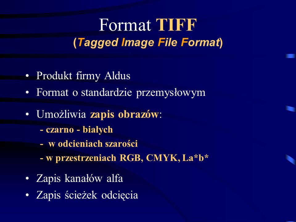 Format TIFF (Tagged Image File Format) Produkt firmy Aldus Format o standardzie przemysłowym Umożliwia zapis obrazów: - czarno - białych - w odcieniac