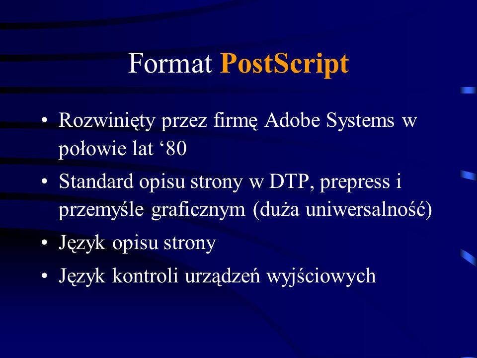 Format PostScript Rozwinięty przez firmę Adobe Systems w połowie lat 80 Standard opisu strony w DTP, prepress i przemyśle graficznym (duża uniwersalno
