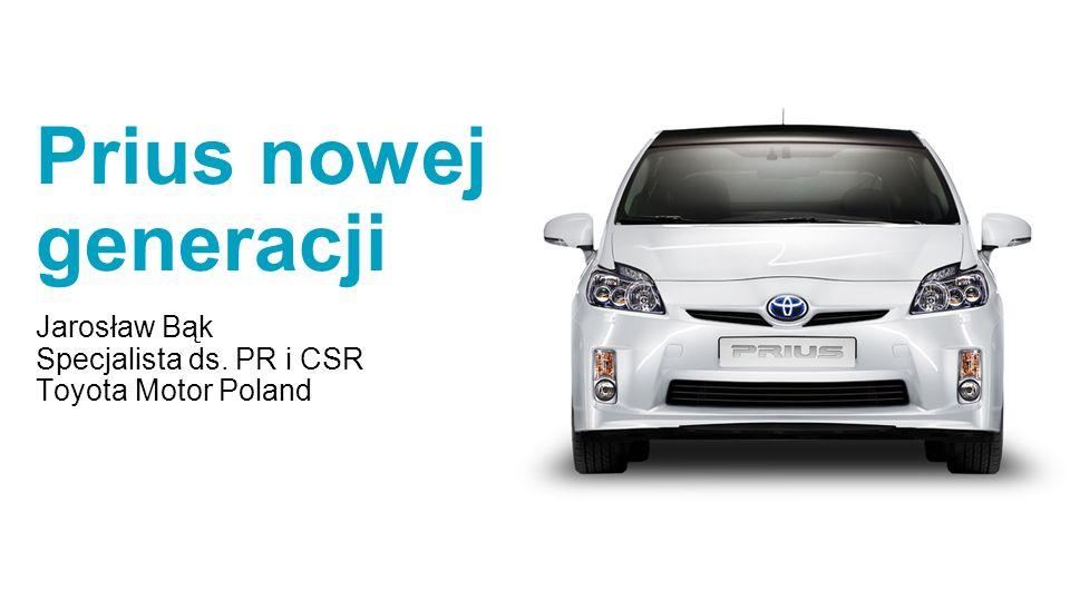 Prius nowej generacji Jarosław Bąk Specjalista ds. PR i CSR Toyota Motor Poland