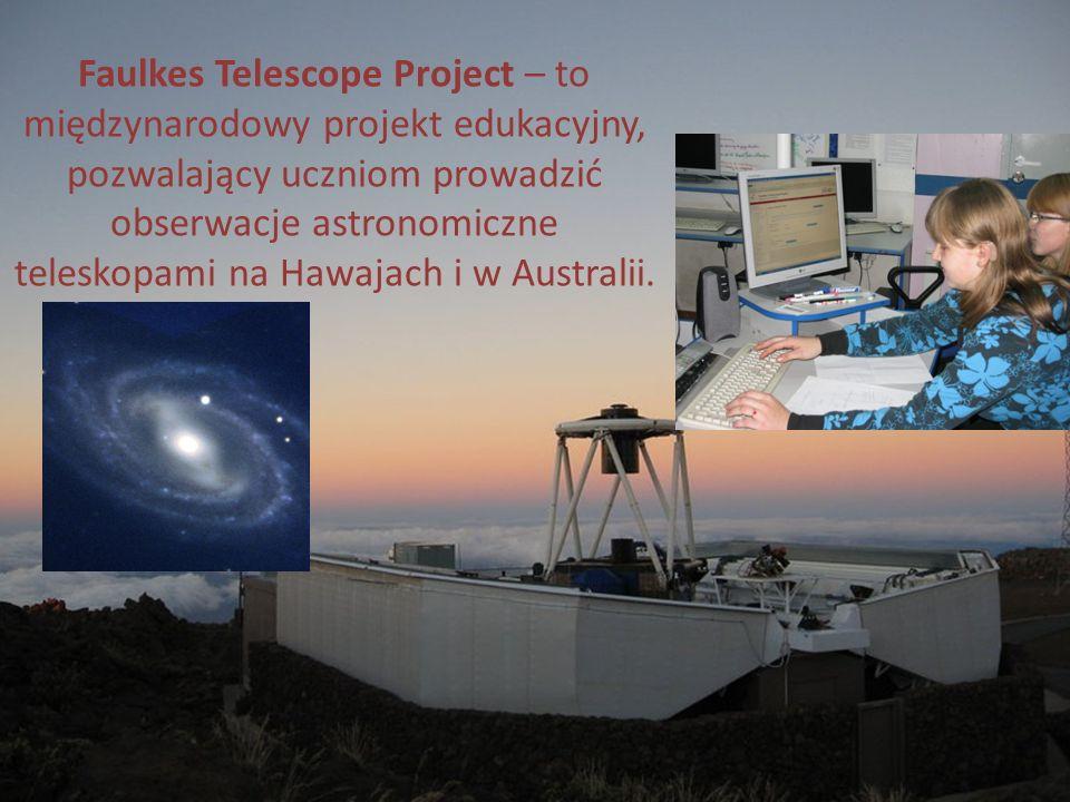 Faulkes Telescope Project – to międzynarodowy projekt edukacyjny, pozwalający uczniom prowadzić obserwacje astronomiczne teleskopami na Hawajach i w A