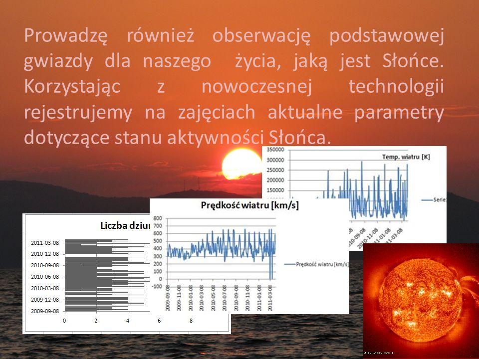 Prowadzę również obserwację podstawowej gwiazdy dla naszego życia, jaką jest Słońce. Korzystając z nowoczesnej technologii rejestrujemy na zajęciach a