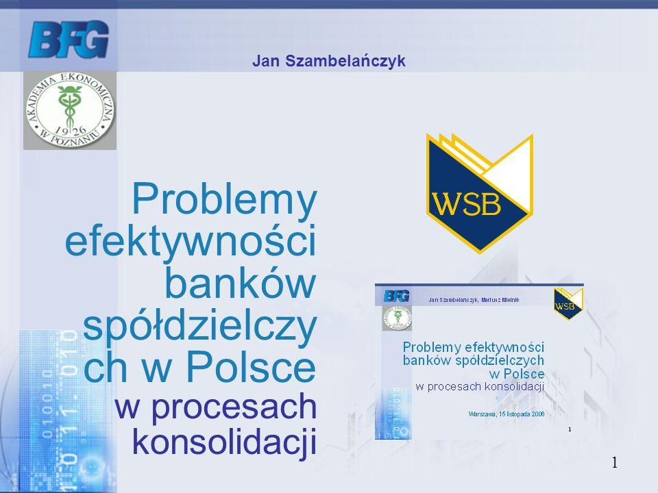 1 Jan Szambelańczyk Problemy efektywności banków spółdzielczy ch w Polsce w procesach konsolidacji Warszawa, 15 listopada 2006