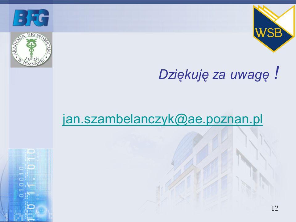 12 Dziękuję za uwagę ! jan.szambelanczyk@ae.poznan.pl