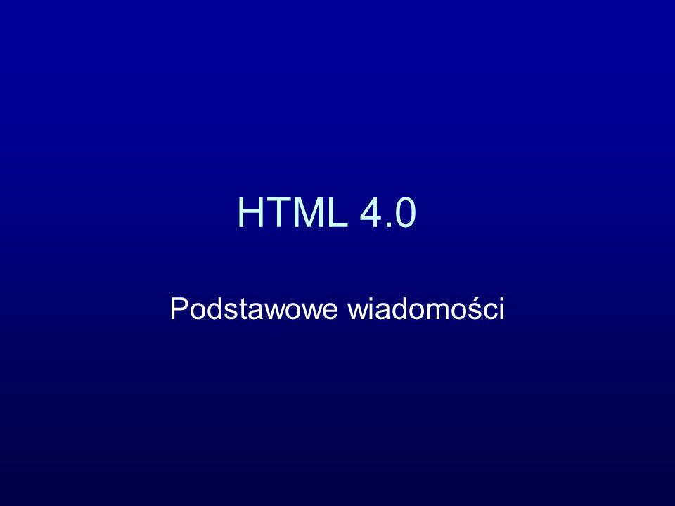 Przydatne adresy Strona World Wide Web Consortium http://www.w3c.orghttp://www.w3c.org Kurs HTML Pawła Wimmera http://webmaster.helion.pl/kurshtmlhttp://webmaster.helion.pl/kurshtml Kurs HTML na stronie magazynu komputerowego Enter http://www.enter.pl http://www.enter.pl Kursy HTML i wiele przydatnych narzędzi i wskazówek na stronach dla webmasterów np.