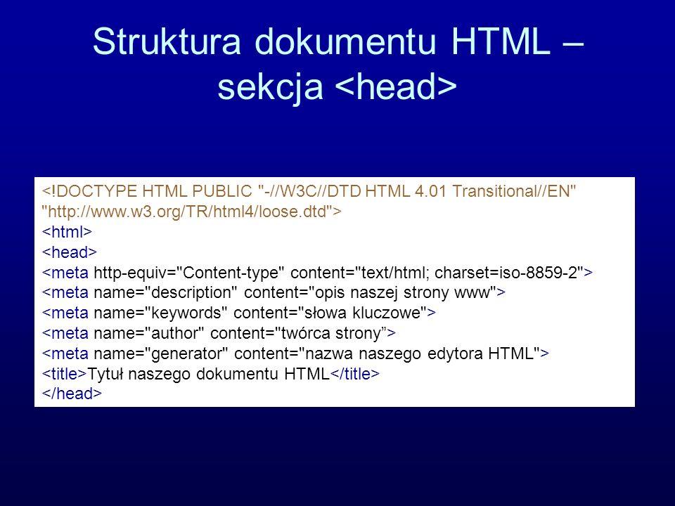 Struktura dokumentu HTML – sekcja HTML jest językiem bezformatowym, w którym ignorowane są przejścia do nowej linii i spacje, odpowiednią strukturę tekstu na stronie uzyskujemy za pomocą odpowiednich znaczników.