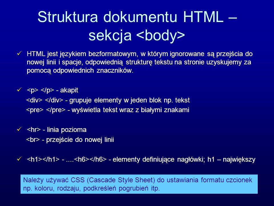 Struktura dokumentu HTML – sekcja HTML jest językiem bezformatowym, w którym ignorowane są przejścia do nowej linii i spacje, odpowiednią strukturę te