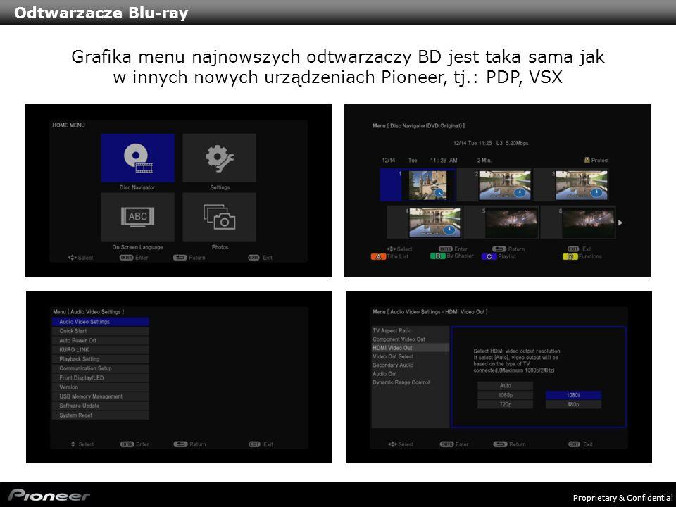 Proprietary & Confidential Odtwarzacze Blu-ray Grafika menu najnowszych odtwarzaczy BD jest taka sama jak w innych nowych urządzeniach Pioneer, tj.: P