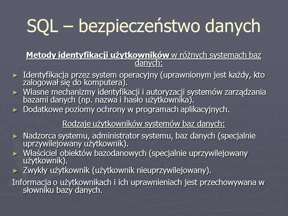 SQL – bezpieczeństwo danych Metody identyfikacji użytkowników w różnych systemach baz danych: Identyfikacja przez system operacyjny (uprawnionym jest