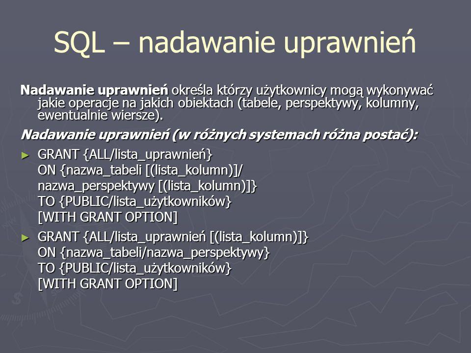 SQL – nadawanie uprawnień Nadawanie uprawnień określa którzy użytkownicy mogą wykonywać jakie operacje na jakich obiektach (tabele, perspektywy, kolum