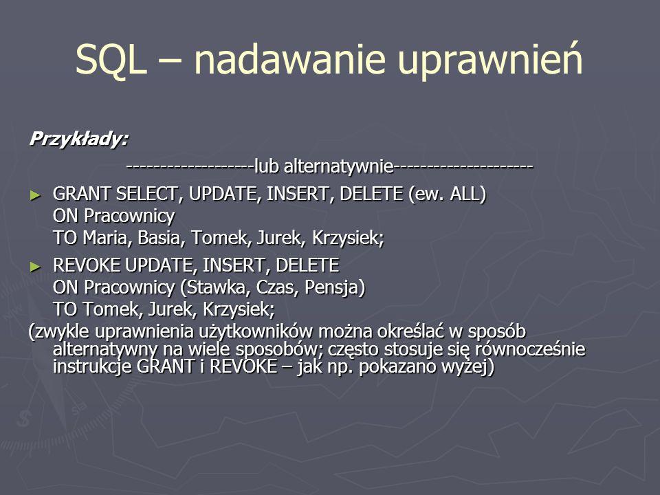 SQL – nadawanie uprawnień Przykłady: -------------------lub alternatywnie--------------------- GRANT SELECT, UPDATE, INSERT, DELETE (ew. ALL) GRANT SE