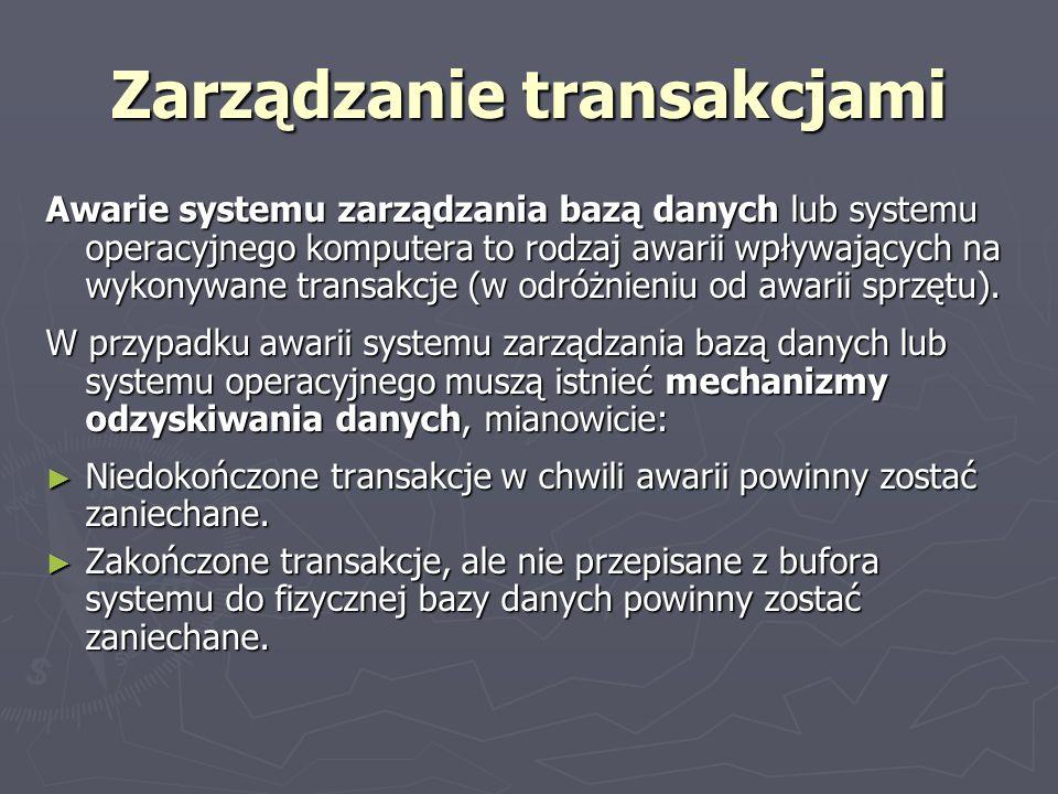 Zarządzanie transakcjami Awarie systemu zarządzania bazą danych lub systemu operacyjnego komputera to rodzaj awarii wpływających na wykonywane transak