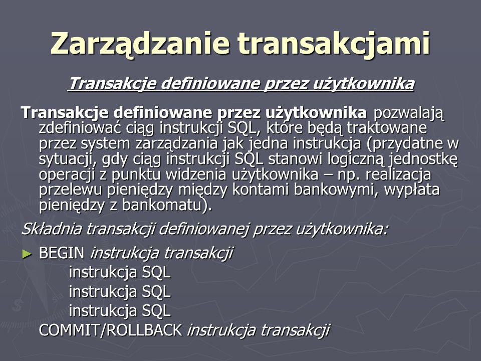 Zarządzanie transakcjami Transakcje definiowane przez użytkownika Transakcje definiowane przez użytkownika pozwalają zdefiniować ciąg instrukcji SQL,