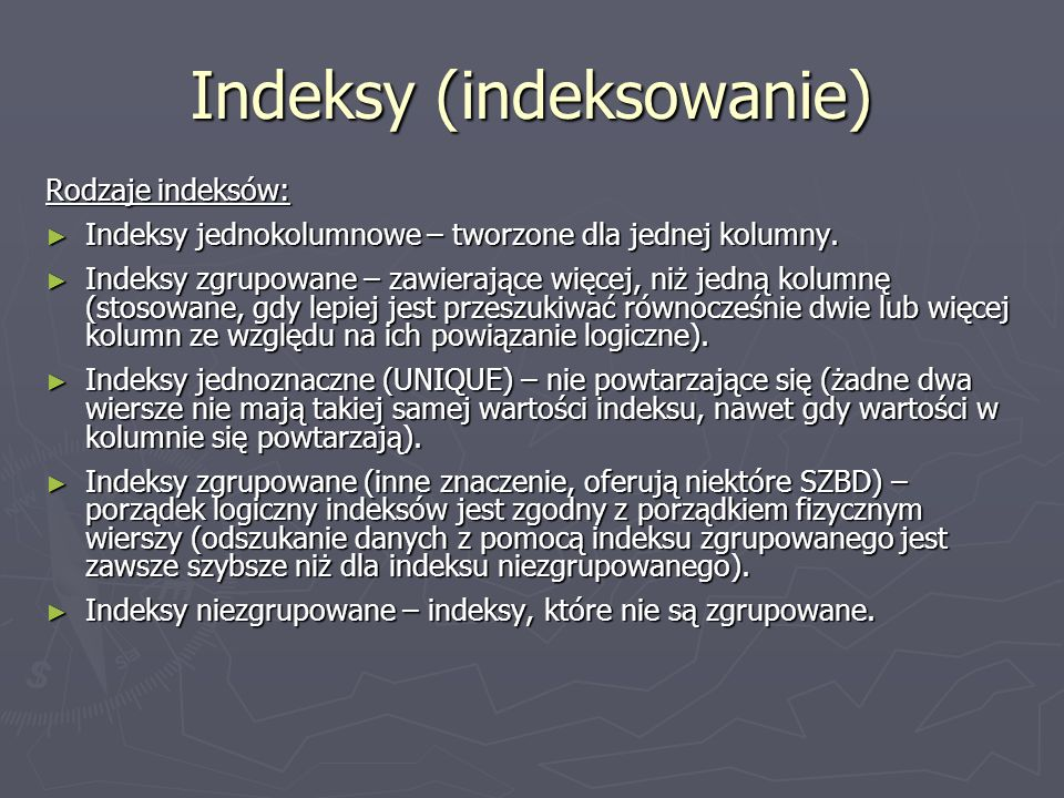 Indeksy (indeksowanie) Rodzaje indeksów: Indeksy jednokolumnowe – tworzone dla jednej kolumny. Indeksy jednokolumnowe – tworzone dla jednej kolumny. I