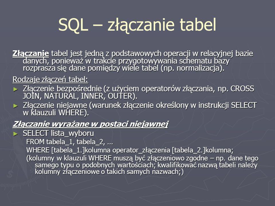 SQL – złączanie tabel Złączanie tabel jest jedną z podstawowych operacji w relacyjnej bazie danych, ponieważ w trakcie przygotowywania schematu bazy r