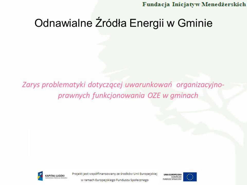 Odnawialne Źródła Energii w Gminie Zarys problematyki dotyczącej uwarunkowań organizacyjno- prawnych funkcjonowania OZE w gminach