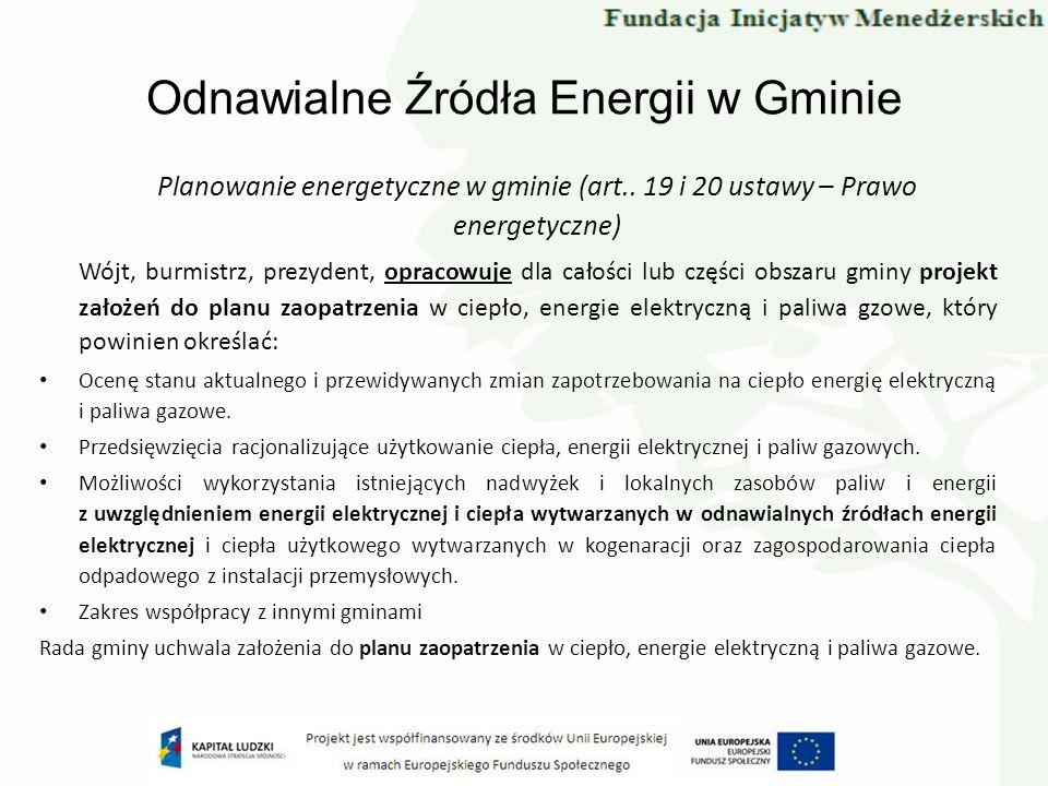 Odnawialne Źródła Energii w Gminie Planowanie energetyczne w gminie (art.. 19 i 20 ustawy – Prawo energetyczne) Wójt, burmistrz, prezydent, opracowuje
