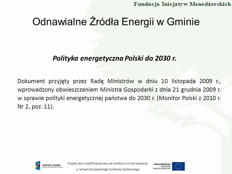Odnawialne Źródła Energii w Gminie Polityka energetyczna Polski do 2030 r. Dokument przyjęty przez Radę Ministrów w dniu 10 listopada 2009 r., wprowad