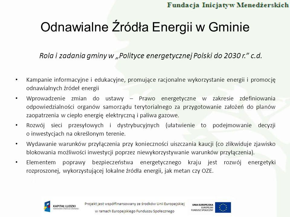 Odnawialne Źródła Energii w Gminie Rola i zadania gminy w Polityce energetycznej Polski do 2030 r. c.d. Kampanie informacyjne i edukacyjne, promujące