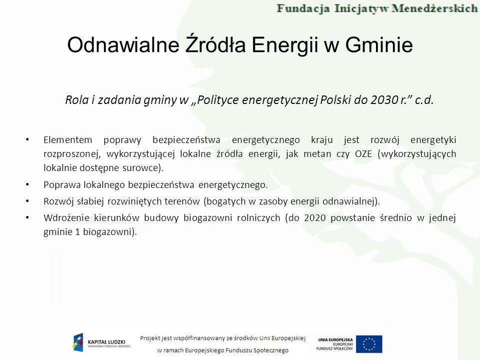 Odnawialne Źródła Energii w Gminie Rola i zadania gminy w Polityce energetycznej Polski do 2030 r. c.d. Elementem poprawy bezpieczeństwa energetyczneg