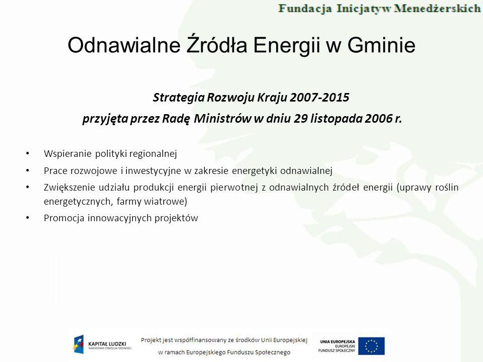 Odnawialne Źródła Energii w Gminie Strategia Rozwoju Kraju 2007-2015 przyjęta przez Radę Ministrów w dniu 29 listopada 2006 r. Wspieranie polityki reg