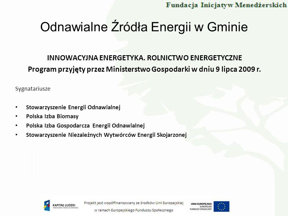 Odnawialne Źródła Energii w Gminie INNOWACYJNA ENERGETYKA. ROLNICTWO ENERGETYCZNE Program przyjęty przez Ministerstwo Gospodarki w dniu 9 lipca 2009 r