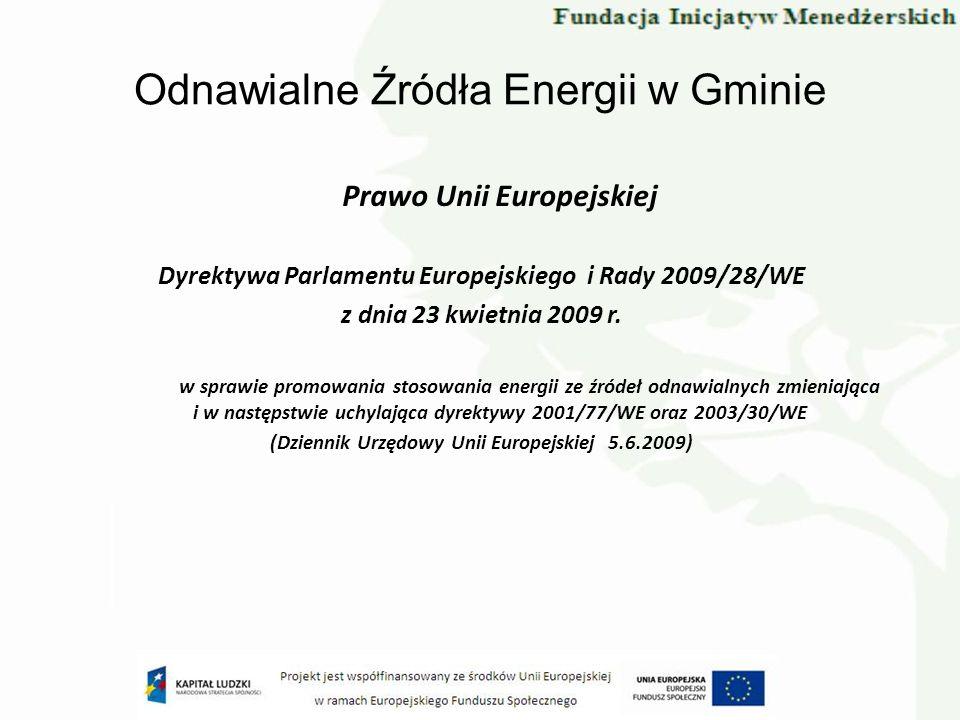 Odnawialne Źródła Energii w Gminie Prawo Unii Europejskiej Dyrektywa Parlamentu Europejskiego i Rady 2009/28/WE z dnia 23 kwietnia 2009 r. w sprawie p