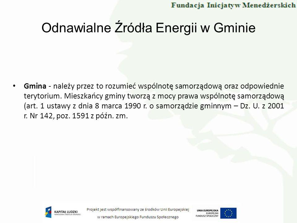 Odnawialne Źródła Energii w Gminie Gmina - należy przez to rozumieć wspólnotę samorządową oraz odpowiednie terytorium. Mieszkańcy gminy tworzą z mocy