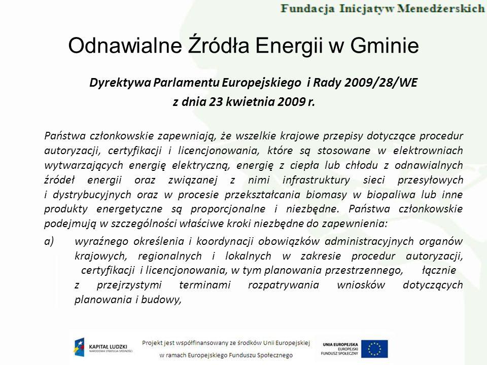 Odnawialne Źródła Energii w Gminie Dyrektywa Parlamentu Europejskiego i Rady 2009/28/WE z dnia 23 kwietnia 2009 r. Państwa członkowskie zapewniają, że