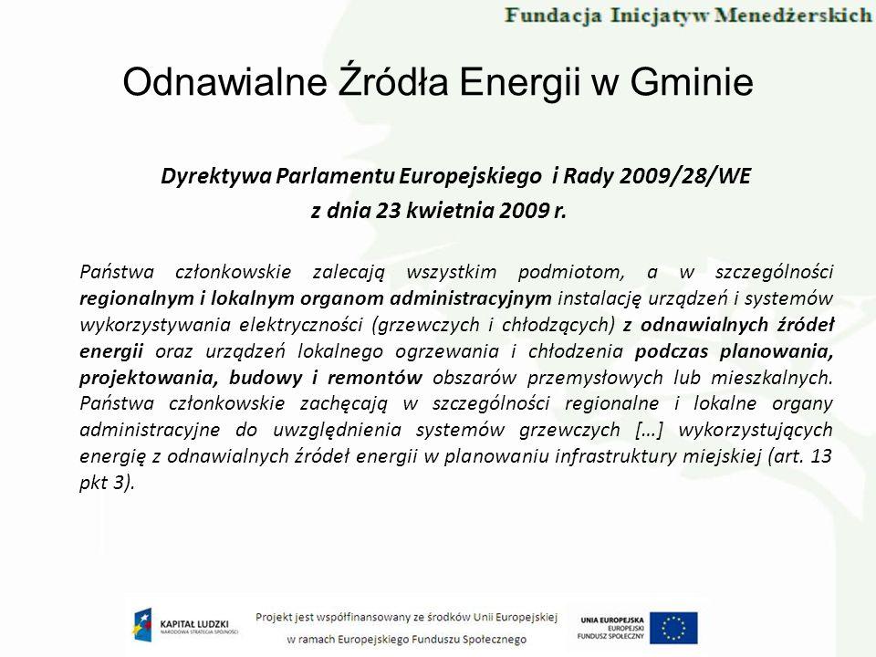 Odnawialne Źródła Energii w Gminie Dyrektywa Parlamentu Europejskiego i Rady 2009/28/WE z dnia 23 kwietnia 2009 r. Państwa członkowskie zalecają wszys
