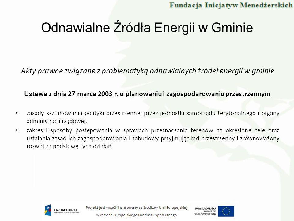Odnawialne Źródła Energii w Gminie Akty prawne związane z problematyką odnawialnych źródeł energii w gminie Ustawa z dnia 27 marca 2003 r. o planowani