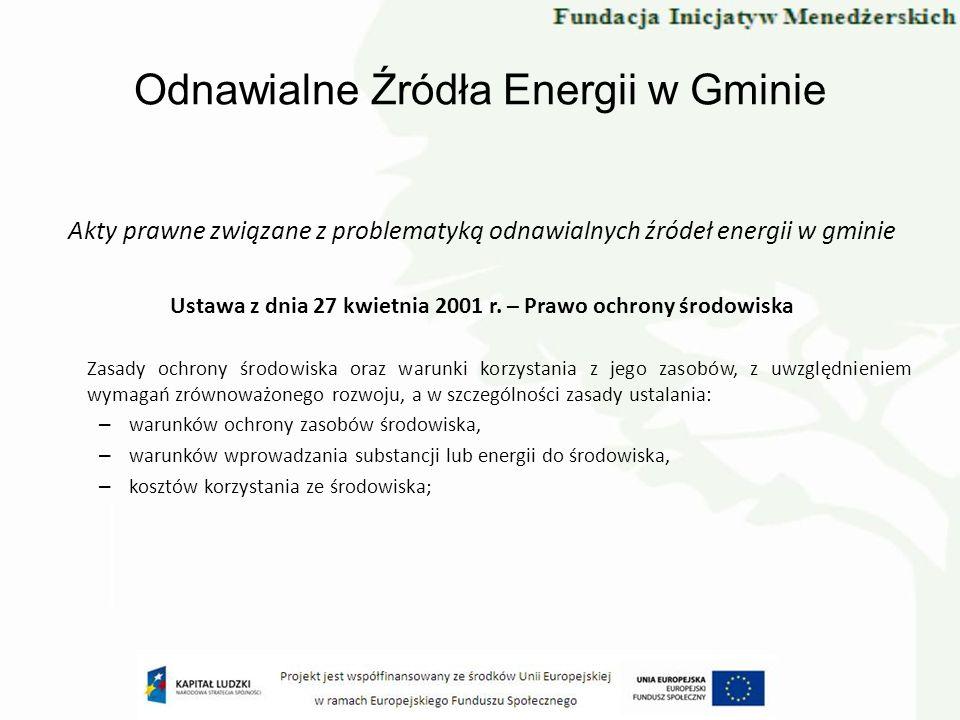 Odnawialne Źródła Energii w Gminie Akty prawne związane z problematyką odnawialnych źródeł energii w gminie Ustawa z dnia 27 kwietnia 2001 r. – Prawo
