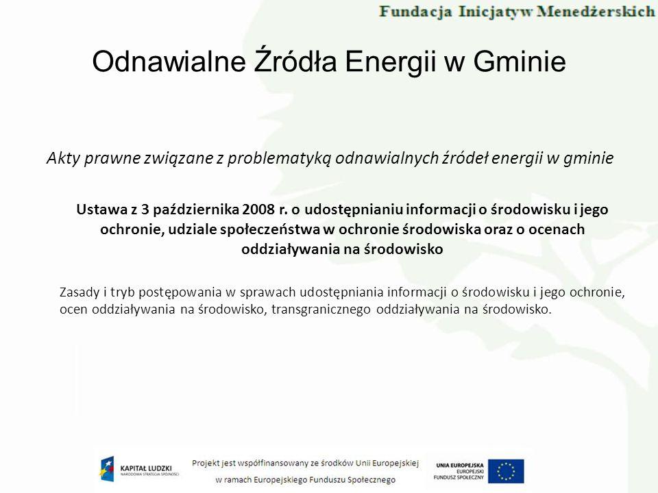 Odnawialne Źródła Energii w Gminie Akty prawne związane z problematyką odnawialnych źródeł energii w gminie Ustawa z 3 października 2008 r. o udostępn