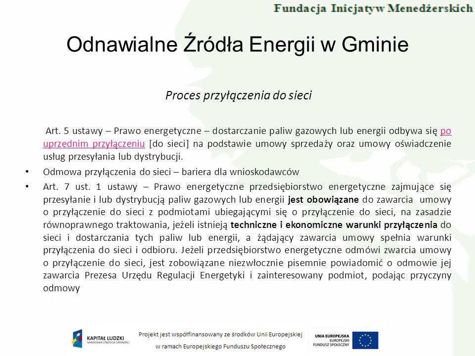 Odnawialne Źródła Energii w Gminie Proces przyłączenia do sieci Art. 5 ustawy – Prawo energetyczne – dostarczanie paliw gazowych lub energii odbywa si
