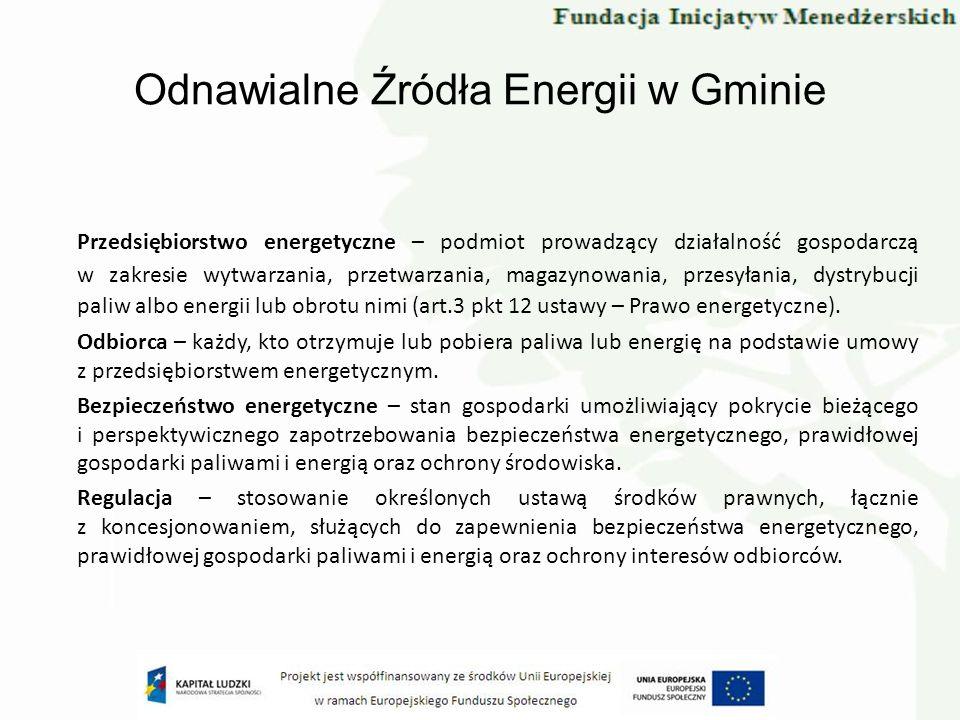 Odnawialne Źródła Energii w Gminie Przedsiębiorstwo energetyczne – podmiot prowadzący działalność gospodarczą w zakresie wytwarzania, przetwarzania, m