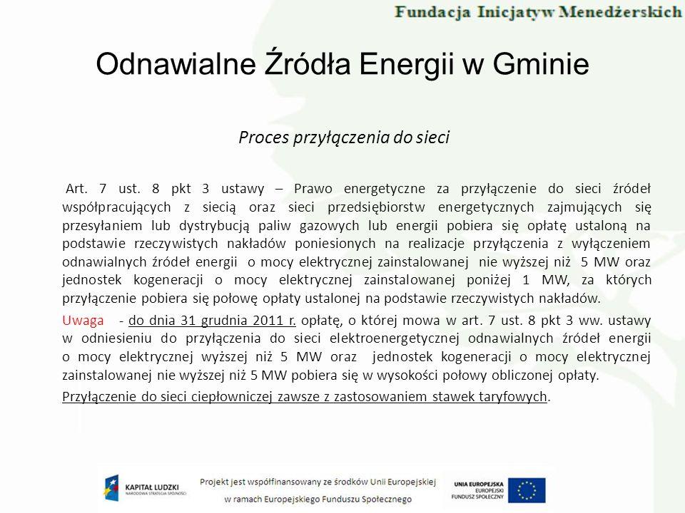 Odnawialne Źródła Energii w Gminie Proces przyłączenia do sieci Art. 7 ust. 8 pkt 3 ustawy – Prawo energetyczne za przyłączenie do sieci źródeł współp