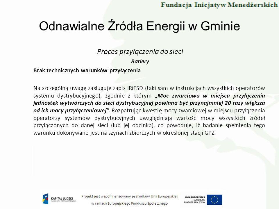 Odnawialne Źródła Energii w Gminie Proces przyłączenia do sieci Bariery Brak technicznych warunków przyłączenia Na szczególną uwagę zasługuje zapis IR