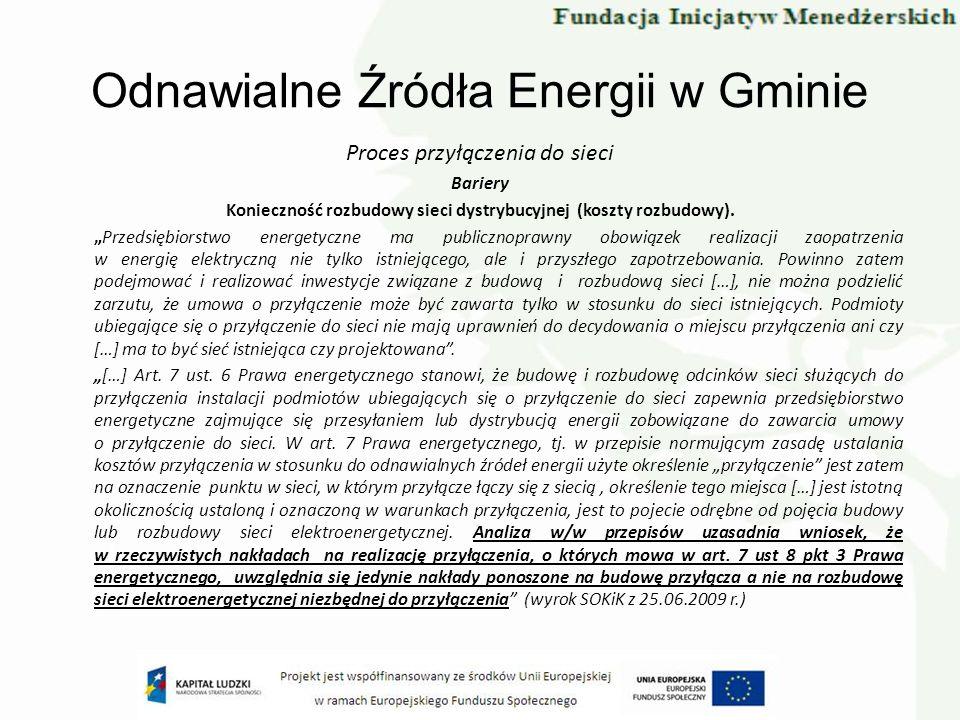 Odnawialne Źródła Energii w Gminie Proces przyłączenia do sieci Bariery Konieczność rozbudowy sieci dystrybucyjnej (koszty rozbudowy). Przedsiębiorstw