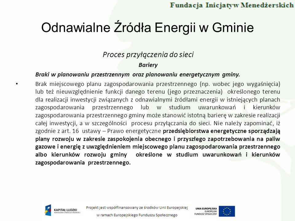 Odnawialne Źródła Energii w Gminie Proces przyłączenia do sieci Bariery Braki w planowaniu przestrzennym oraz planowaniu energetycznym gminy. Brak mie