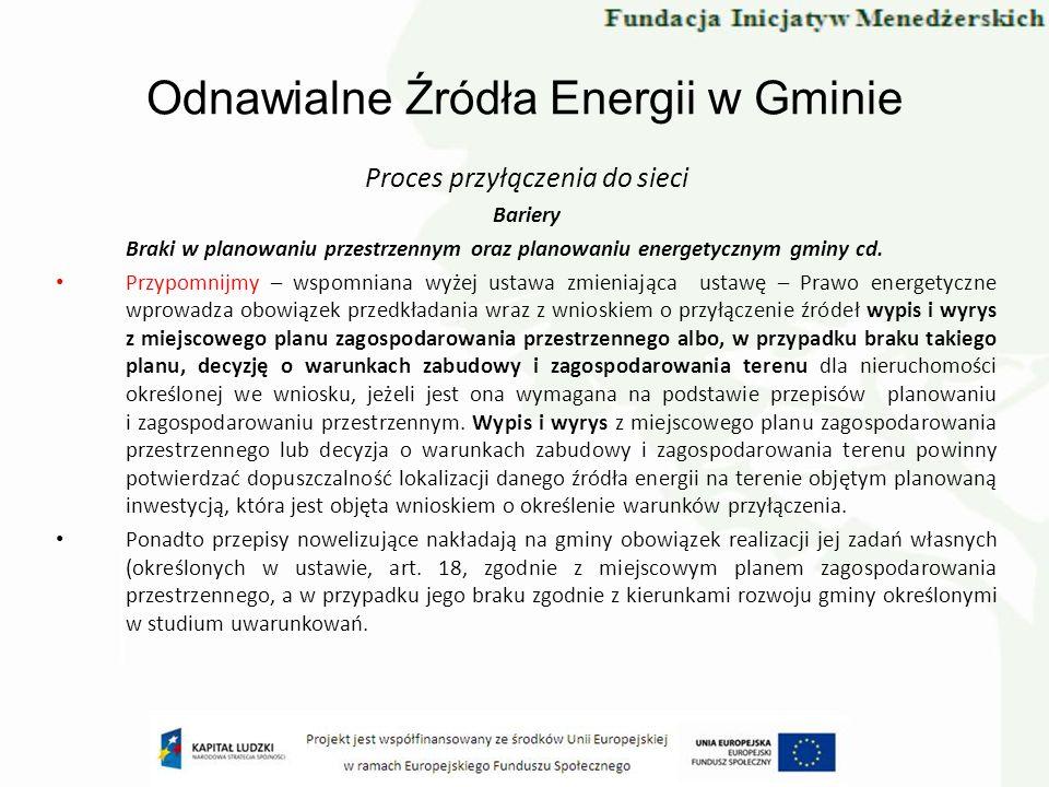 Odnawialne Źródła Energii w Gminie Proces przyłączenia do sieci Bariery Braki w planowaniu przestrzennym oraz planowaniu energetycznym gminy cd. Przyp