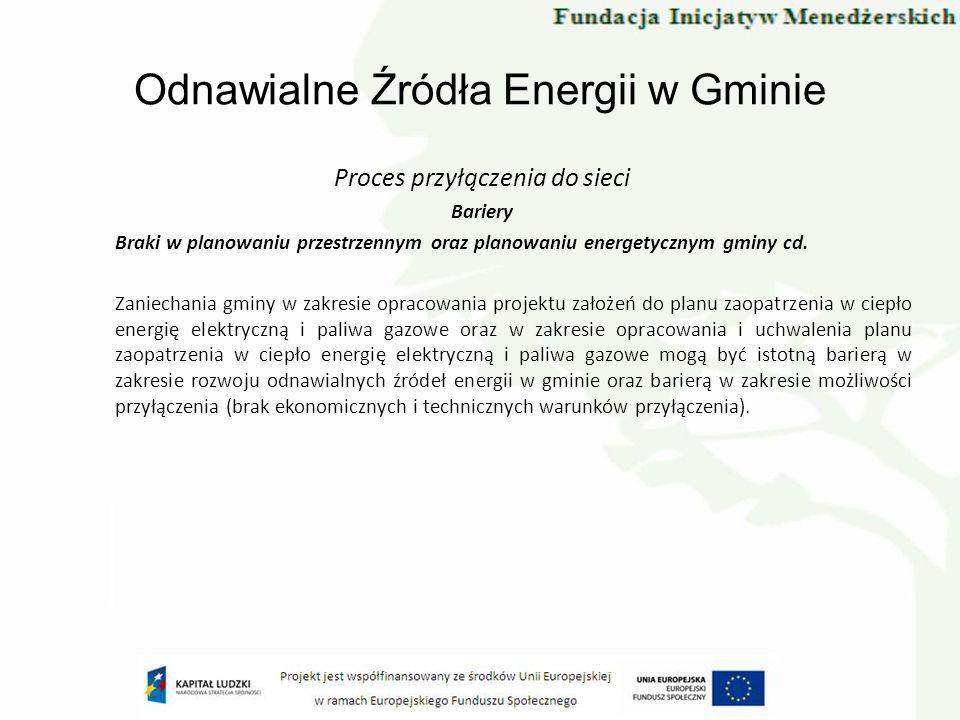 Odnawialne Źródła Energii w Gminie Proces przyłączenia do sieci Bariery Braki w planowaniu przestrzennym oraz planowaniu energetycznym gminy cd. Zanie